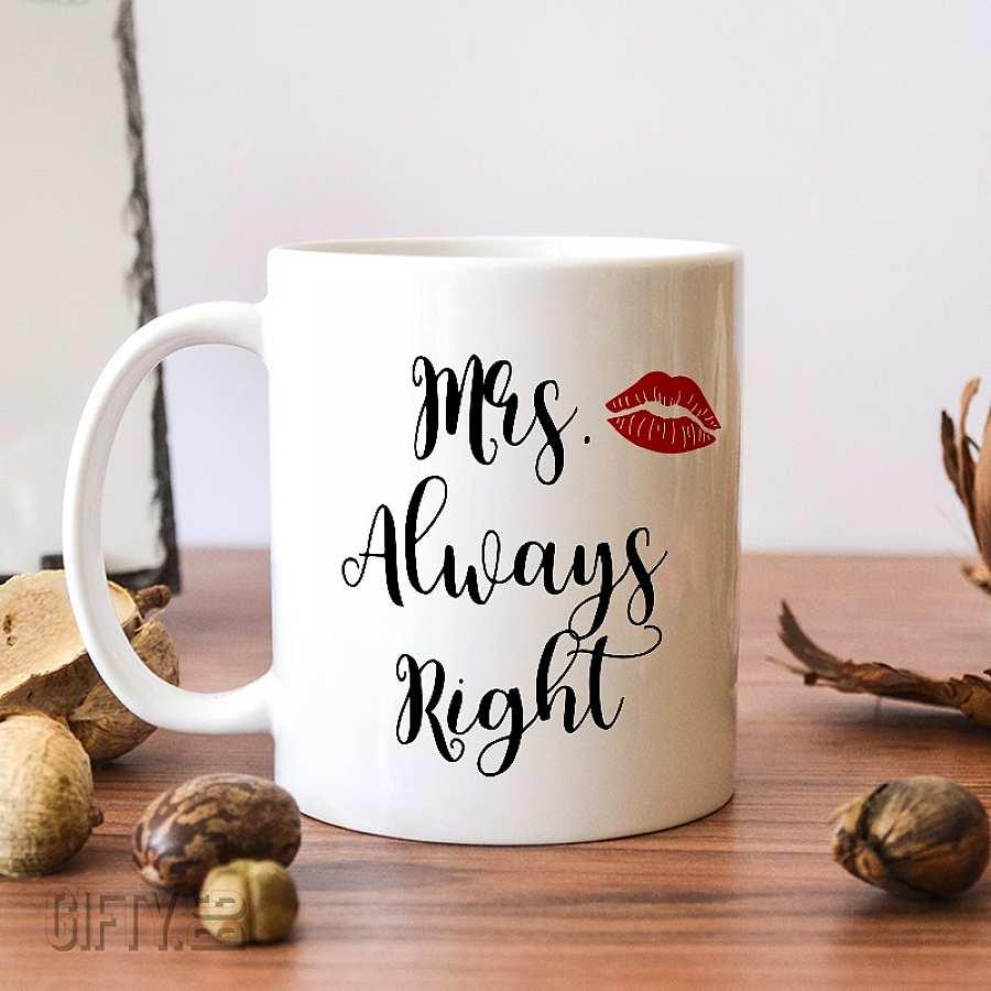 Чаша с надпис за нея mrs always right за подарък в Gifty.BG